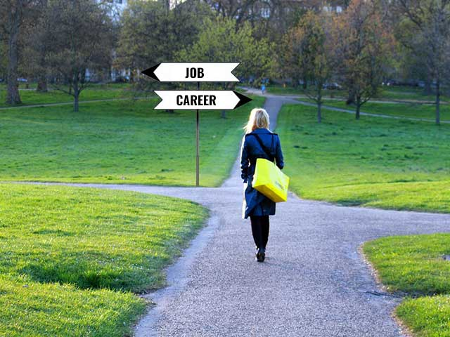Is it a job or a career you are chasing?