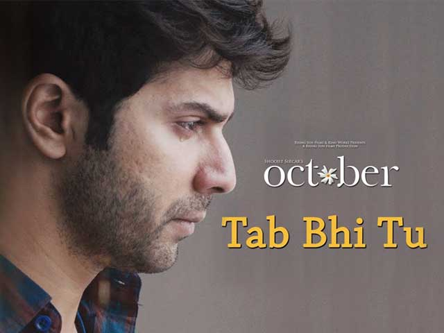 Tab Bhi Tu Song From October Will Touch Your Heart With Its Lyrics