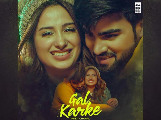 Gal Karke By Inder Chahal Is A Pretty Tale Of Sweet Love